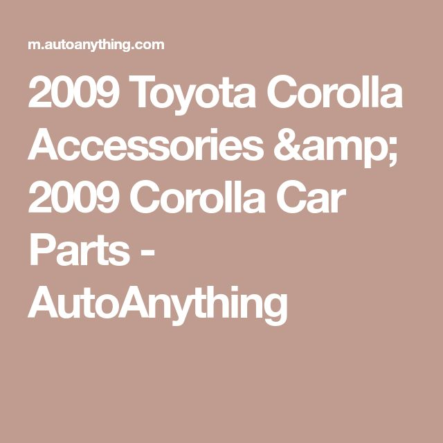 2009 Toyota Corolla Accessories & 2009 Corolla Car Parts - AutoAnything