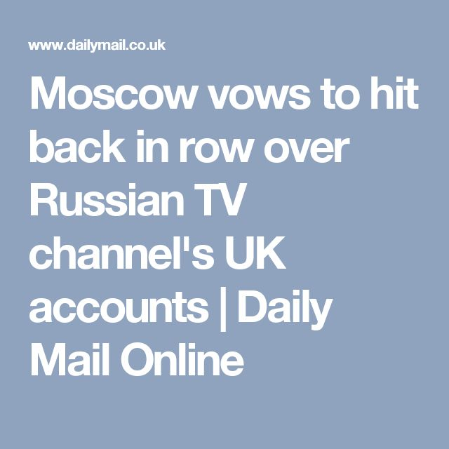 Moscow vows to hit back in row over Russian TV channel's UK accounts | Daily Mail Online