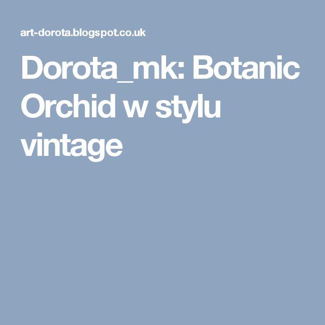 Dorota_mk: Botanic Orchid w stylu vintage