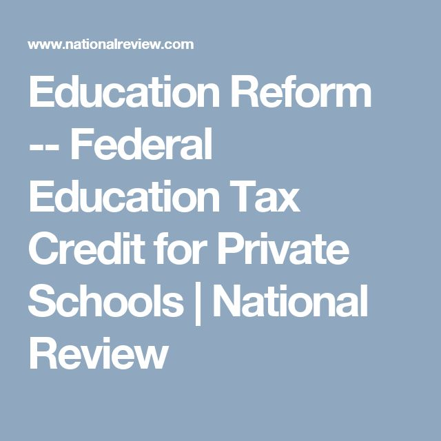 Education Reform -- Federal Education Tax Credit for Private Schools | National Review