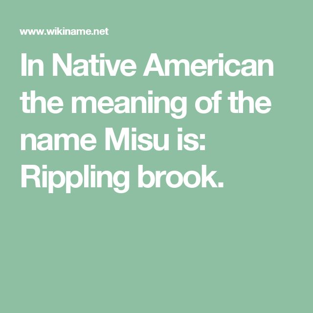 In Native American the meaning of the name Misu is: Rippling brook.