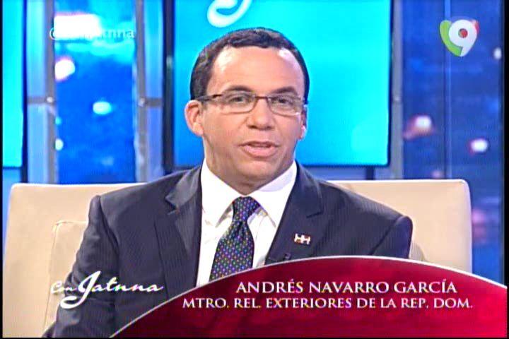 Entrevista A Andrés Navarro García Ministro De Relaciones Exteriores Con Jatnna