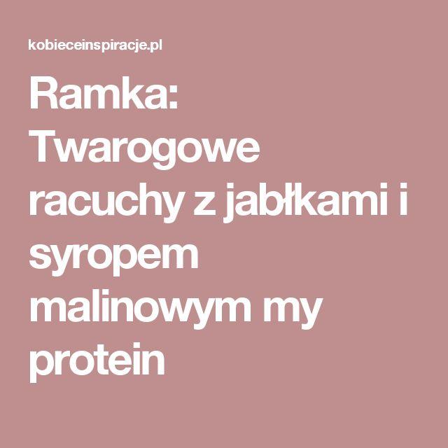 Ramka: Twarogowe racuchy z jabłkami i syropem malinowym my protein