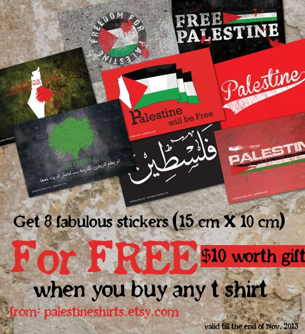 your chance is now to have hilarious offer from palestineshirts.etsy.com t shirts store, buy any T shirt and get 8 fabulous stickers for free. It is a $10 worth gift.