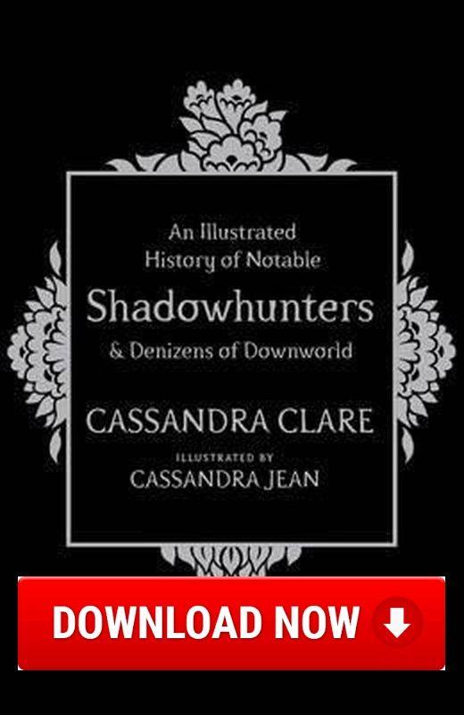 An Illustrated History of Notable Shadowhunters and Denizens of Downworld Download (Read online) pdf eBook for free (.epub.doc.txt.mobi.fb2.ios.rtf.java.lit.rb.lrf.DjVu)