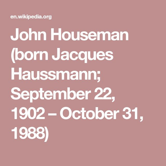 John Houseman (born Jacques Haussmann; September 22, 1902 – October 31, 1988)