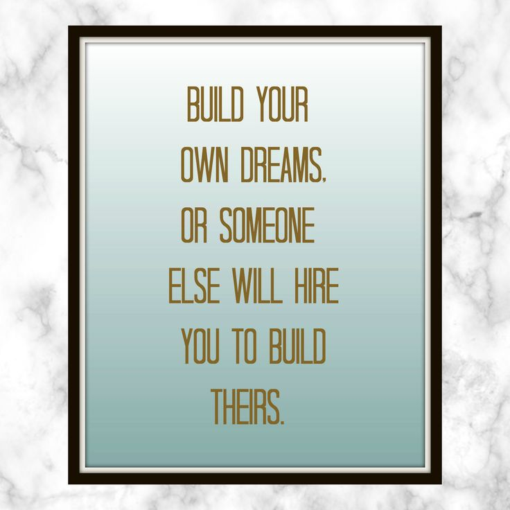 Build your own dreams, or someone else will hire you to build theirs. - Farrah Gray - Quote - Print - Small Business Quote - Success Quote