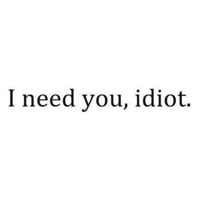 Картинка с тегом «love, idiot, and need»