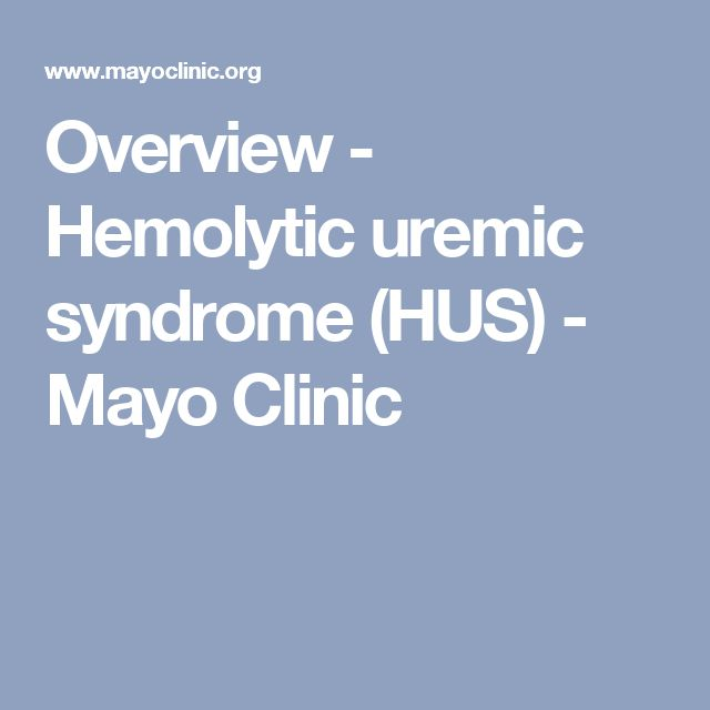 Overview - Hemolytic uremic syndrome (HUS) - Mayo Clinic