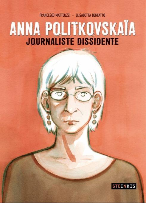 La biographie d'une journaliste exemplaire #Steinkis  BD : Vie et mort d'AnnaPolitkovskaïa