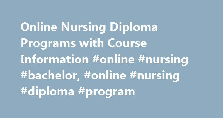 Online Nursing Diploma Programs with Course Information #online #nursing #bachelor, #online #nursing #diploma #program http://uganda.remmont.com/online-nursing-diploma-programs-with-course-information-online-nursing-bachelor-online-nursing-diploma-program/  # Online Nursing Diploma Programs with Course Information Essential Information Although online nursing diplomas are rare, students can have much better success finding distance learning programs that lead to associate's and bachelor's…