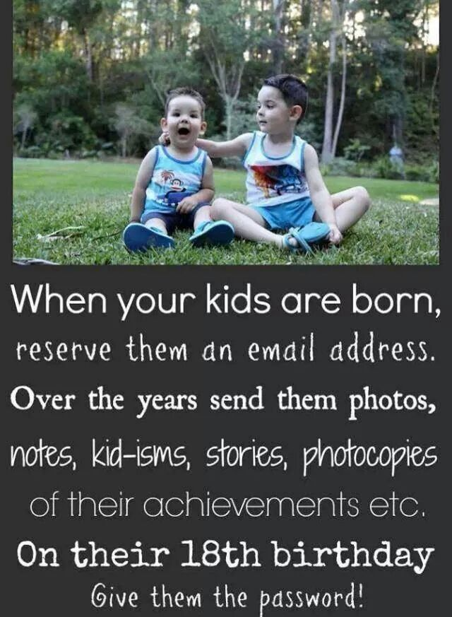 Cool Idea: Give your kids an email account when they are born and then . . . . . .  Too late for me but what a marvelous idea!