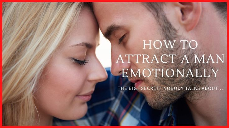 Do you know how to attract a man emotionally in 2020