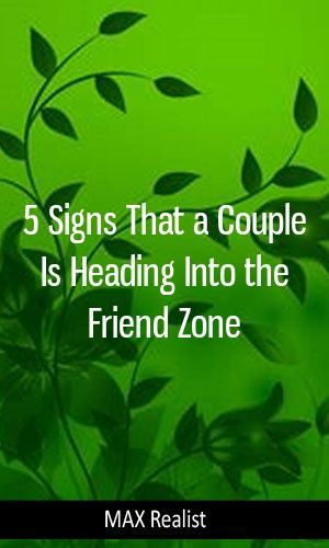 5 Signs That a Couple Is Heading Into the Friend Zone