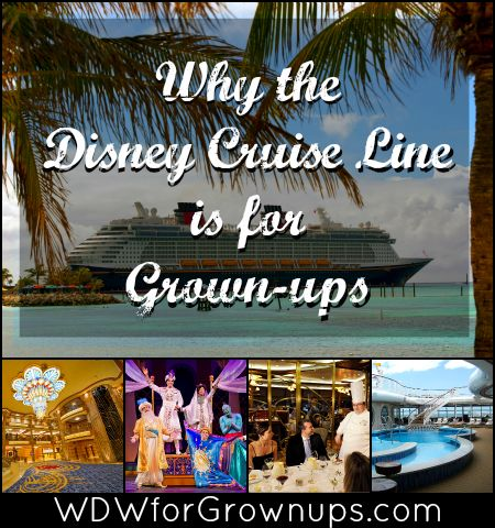 Why The Disney Cruise Line Is Made For Grown-ups