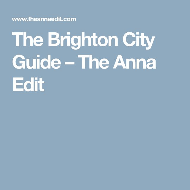 The Brighton City Guide – The Anna Edit