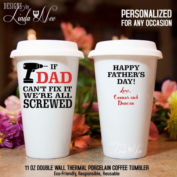 Personalized TRAVEL Coffee Tumbler, If DAD cant fix it were all screwed, Happy Fathers Day, Happy Birthday, Custom Work Cup To Go MPH115