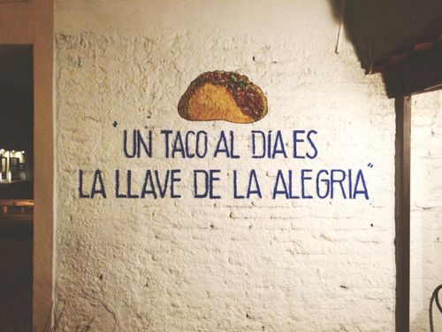 A taco a day is the key to happiness