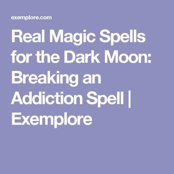 Real Magic Spells for the Dark Moon: Breaking an Addiction Spell | Exemplore