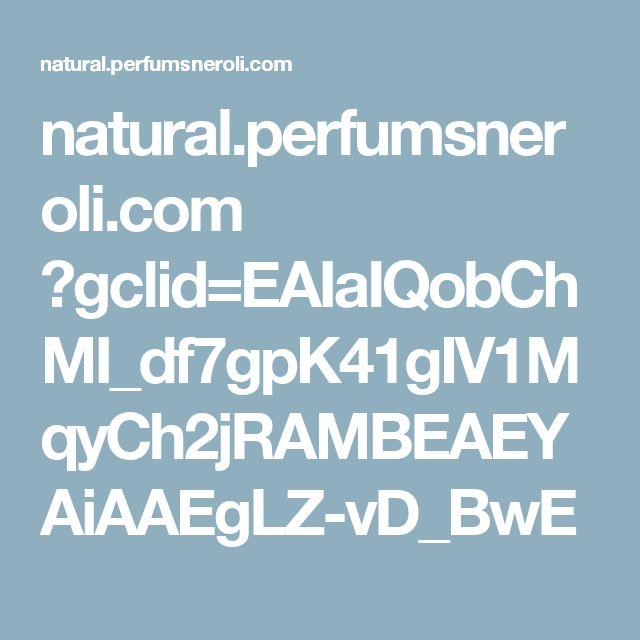 natural.perfumsneroli.com ?gclid=EAIaIQobChMI_df7gpK41gIV1MqyCh2jRAMBEAEYAiAAEgLZ-vD_BwE