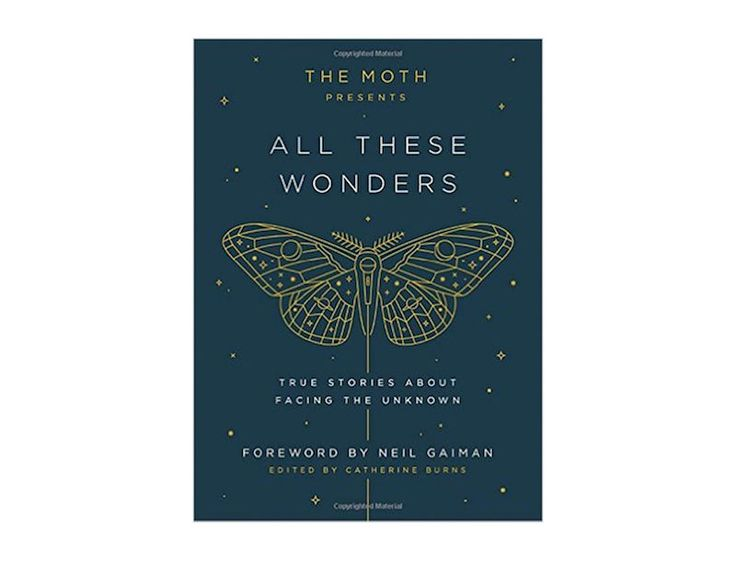 A list of 16 books for summer to read by the pool, on the beach, plane and everywhere in between: The Moth Presents All These Wonders, Edited by Catherine Burns