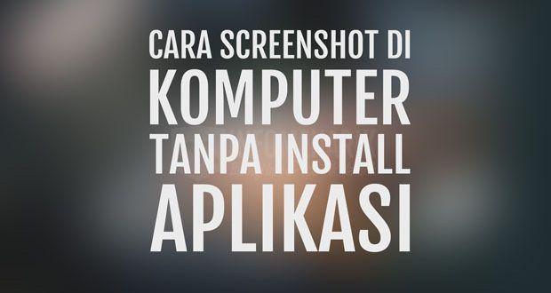 4 Cara Screenshot Di Komputer Yang Paling Mudah Tanpa Aplikasi Info Menarik Aplikasi Photoshop Komputer
