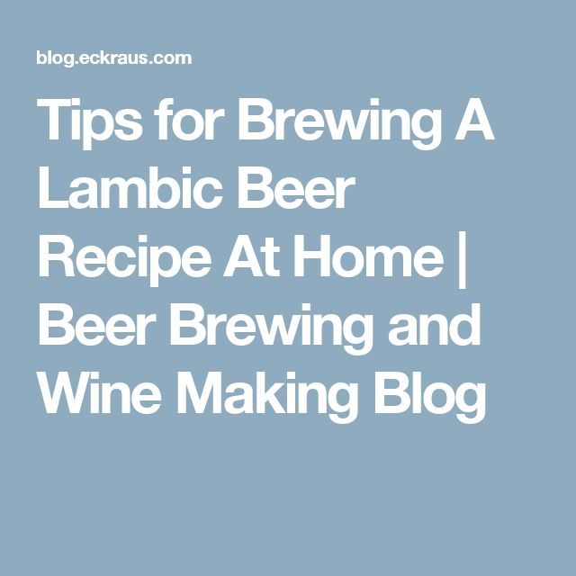 Tips for Brewing A Lambic Beer Recipe At Home | Beer Brewing and Wine Making Blog