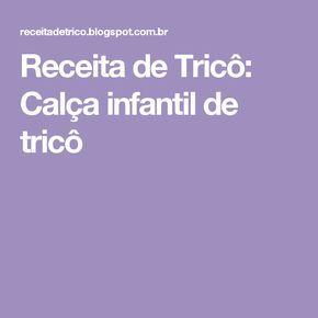 Receita de Tricô: Calça infantil de tricô