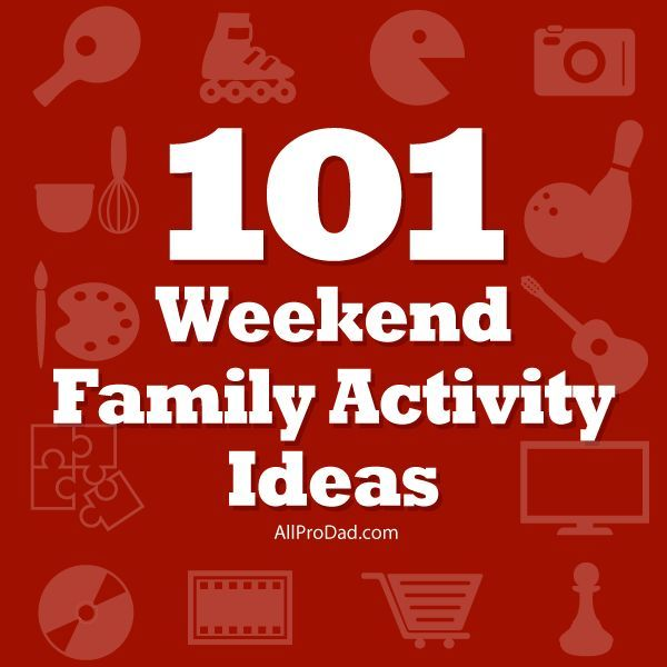 101 Weekend Family Activity Ideas   All Pro Dad There's a whole lot of ideas here!!