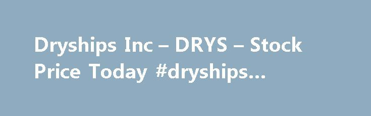 Dryships Inc – DRYS – Stock Price Today #dryships #earnings http://earnings.remmont.com/dryships-inc-drys-stock-price-today-dryships-earnings-3/  #dryships earnings # You are being directed to ZacksTrade, a division of LBMZ Securities and licensed broker-dealer. ZacksTrade and Zacks.com are separate companies. The web link between the two companies is not a solicitation or offer to invest in a particular security or type of security. ZacksTrade does not endorse or adopt any particular…