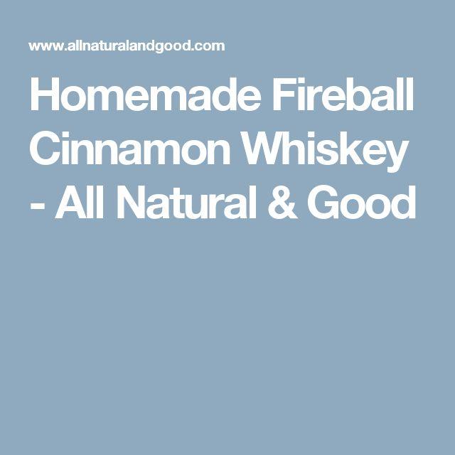 Homemade Fireball Cinnamon Whiskey - All Natural & Good