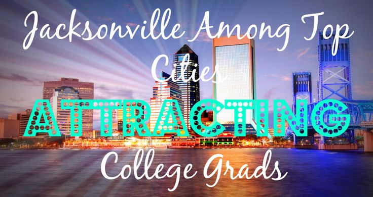 Jacksonville Among Top Cities Attracting College Grads! #growth
