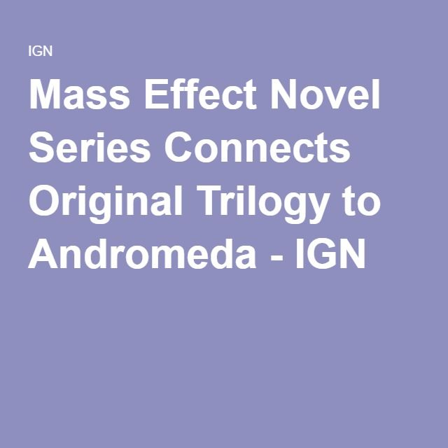 Mass Effect Novel Series Connects Original Trilogy to Andromeda - IGN