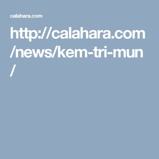 http://calahara.com/news/kem-tri-mun/