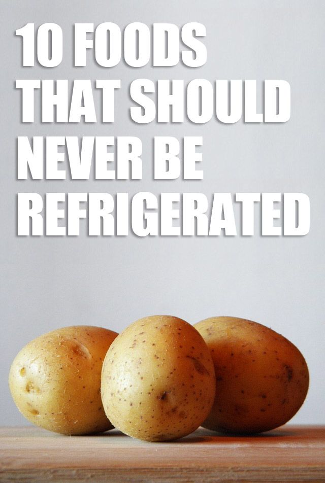 10 Foods That Should Never Be Refrigerated