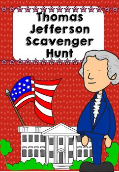 Thomas Jefferson Scavenger Hunt. Here is a fun activity to help your students learn about Thomas Jefferson.Hide some fact cards around your classroom and have the students search for these cards. Once they find a card, they fill the information onto a blank timeline.