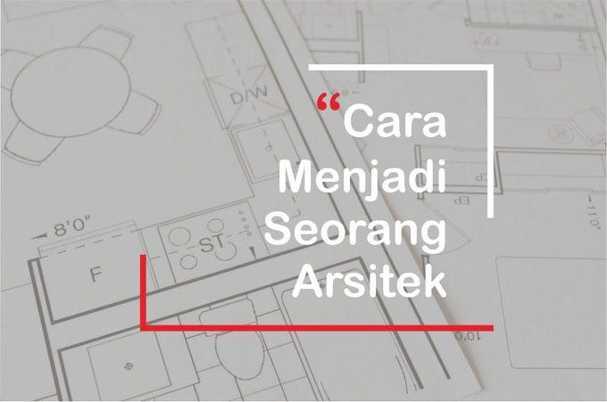 Cara Menjadi Arsitek Arsitek Arsitektur Desain Interior
