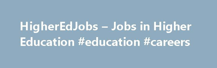 HigherEdJobs – Jobs in Higher Education #education #careers http://education.remmont.com/higheredjobs-jobs-in-higher-education-education-careers-2/  #education careers # Your Higher Ed ucation Job is Here. Career News by Lacy Lusk, from SHRM.org. 10/28/2016 The Chicago Cubs haven't won the World Series since 1908 and the Cleveland Indians haven't since 1948. One of these teams will win it all this year and will have a manager to thank. Companies everywhere can learn from the dugout…