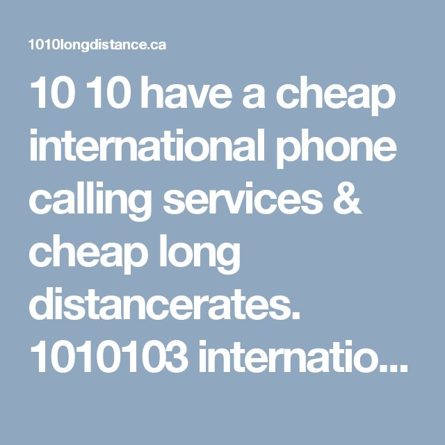 10 10 have a cheap international phone calling services & cheap long distancerates. 1010103 international& local calls from Montreal, Quebec. No phone calling card. 1010 No Contract, No Monthly Fees