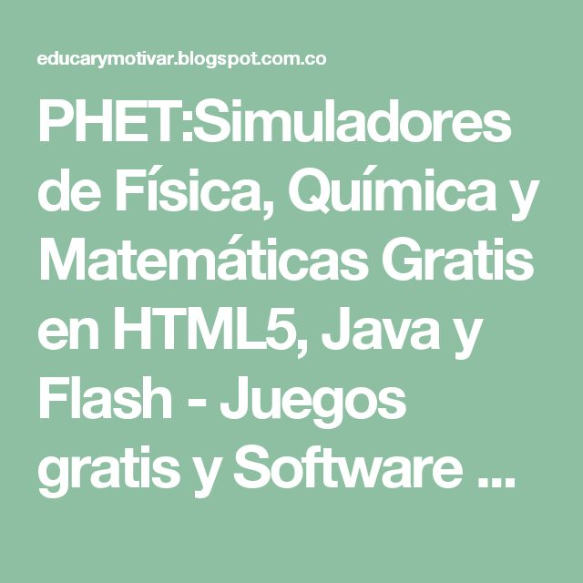 PHET:Simuladores de Física, Química y Matemáticas Gratis en HTML5, Java y Flash - Juegos gratis y Software Educativo