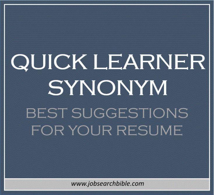 Need a synonym for u0027quick learneru0027 or u0027fast learneru0027 to put on - quick learner resume