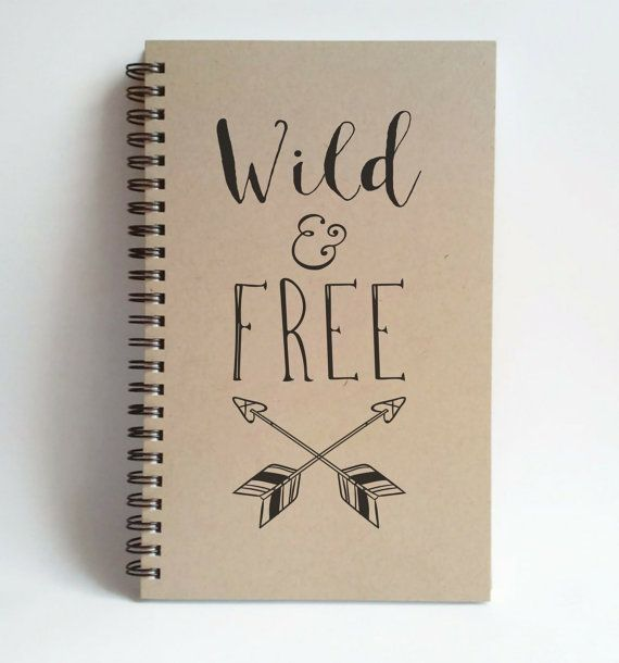 Check out this item in my Etsy shop https://www.etsy.com/listing/240112347/wild-and-free-5x8-journal-spiral
