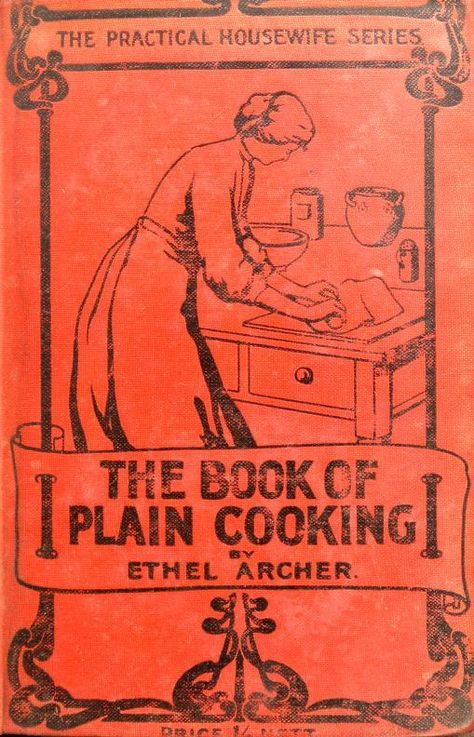 1904 | The Book of Plain Cooking; The Practical Housewife Series | By Ethel Archer