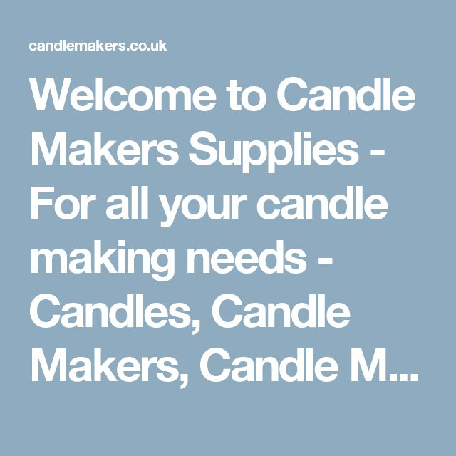 Welcome to Candle Makers Supplies - For all your candle making needs - Candles, Candle Makers, Candle Making Supplies.Welcome to Candle Makers Supplies – For all your candle making needs | Candles, Candle Makers, Candle Making Supplies.