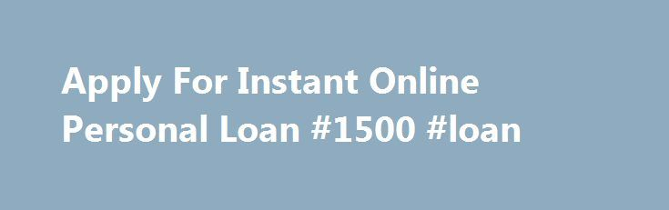 Apply For Instant Online Personal Loan #1500 #loan http://loans.remmont.com/apply-for-instant-online-personal-loan-1500-loan/  #instant online loans # Out of work persons can utilize the money in Apply for instant online personal loan line with their need to have and necessity. Cash advance loans allow you to decide your all urgencies without any hassle. It might be immediate Apply for instant online personal loan loss in jobs, any debilitating […]The post Apply For Instant Online Personal…