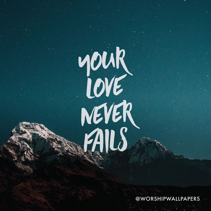 """""""Your Love Never Fails"""" by Jesus Culture // Instagram format // Like us on Facebook www.facebook.com/worshipwallpapers // Follow us on Instagram @worshipwallpapers"""
