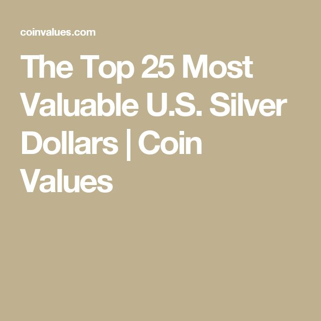 The Top 25 Most Valuable U.S. Silver Dollars | Coin Values