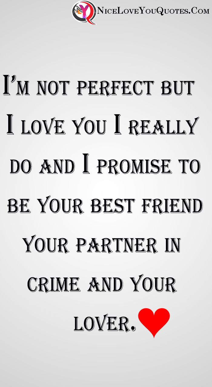 I Am Not Perfect But I Love You I Really Do And I Promise To Be Your Best Friend Your Partner In Crime And Your Love Yourself Quotes Relatable Quotes Quotes