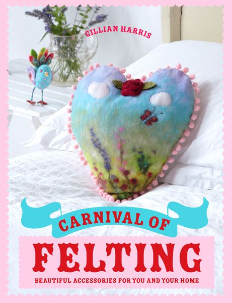 Carnival of Felting by Gillian Harris #book #frontcover #feltbook #feltingbook #crafts #craftbook #making #simple #pink
