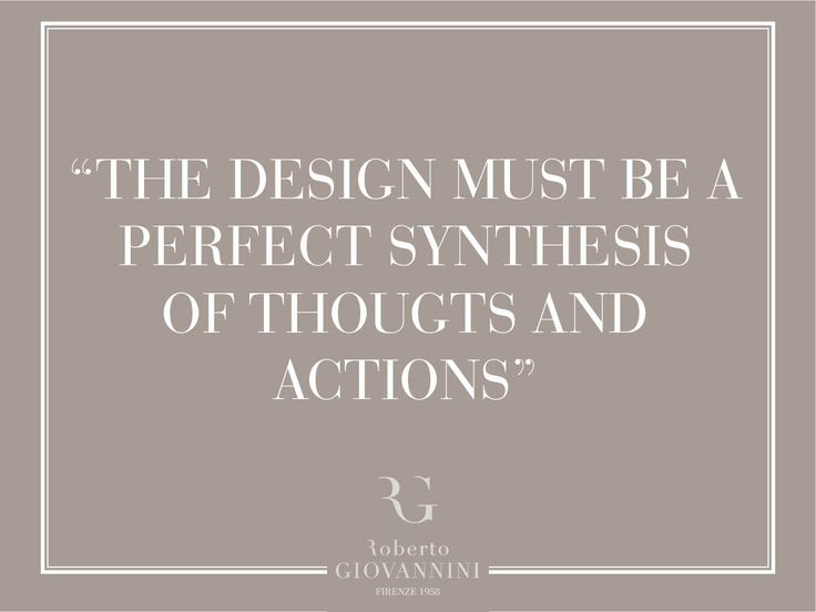 """""""The design must be a perfect synthesis of thoughts and actions."""" #RobertoGiovannini"""